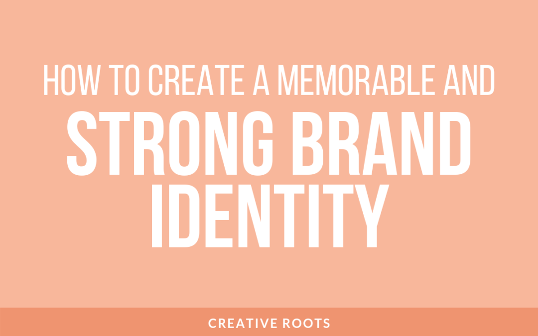 Build a Strong and Memorable Brand Identity