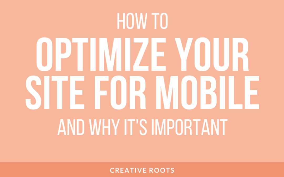 Why You Need to Optimize Your Site for Mobile