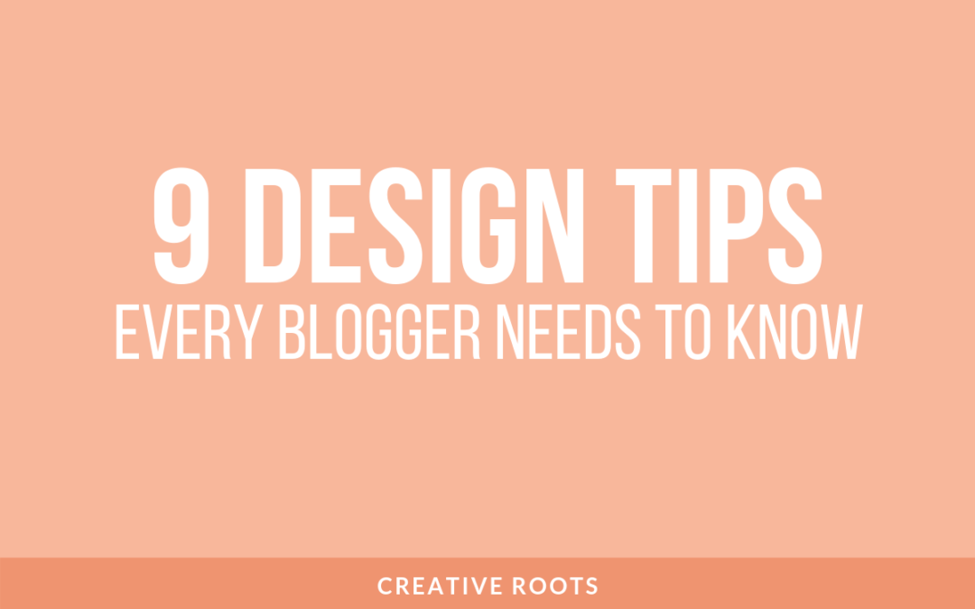 9 Design Tips Every Blogger Needs