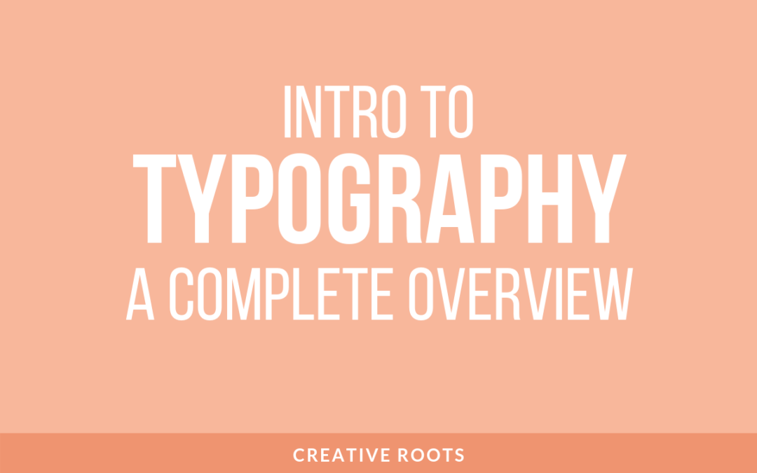 Typography 101: A Complete Overview