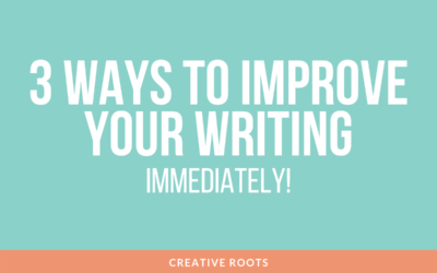 3 Ways to Improve Your Writing Immediately
